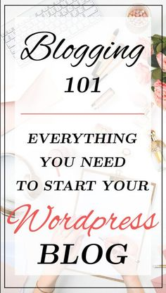 Blogging 101: Everything you need to start a Blog
