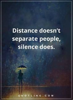 silence quotes distance doesn't separate people, silence does.