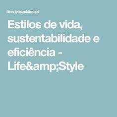 Estilos de vida, sustentabilidade e eficiência - Life&Style