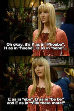 When Phoebe had to spell her name for a reporter: