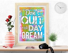Don't quit your day Dream, Inspirational quote, Motivational Quote, 8*10, digital JPEG PDF Poster Download colorful Positive Art, Life Quote