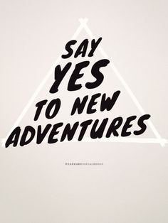 "Say Yes to Adventure! ""Blessed are the curious, for they shall have adventures."" - Lovelle Drachman You never know what each day will bring so always say yes to a new adventure. That's how we see the"