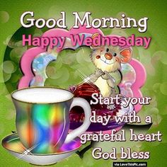 Good Morning, Start Your Day With A Grateful Heart, God Bless Happy Wednesday Pictures, Good Morning Happy Thursday, Happy Wednesday Quotes, Good Morning Wednesday, Morning Start, Morning Gif, Wednesday Coffee, Blessed Wednesday, Morning Coffee