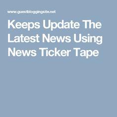 Keeps Update The Latest News Using News Ticker Tape