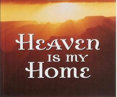 Heaven is my home! Jesus went there to build me a mansion =D The Father awaits! In God We Trust, Faith In God, Bible Verses Quotes, Scriptures, Godly Quotes, Jesus Loves Me, Gods Grace, Names Of Jesus, Word Of God