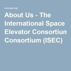 About Us - The International Space Elevator Consortium (ISEC)