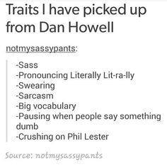 I've actually had most of these before watching Dan but yeah I've picked up crushing on Phil and pronouncing Literally a bit differently.