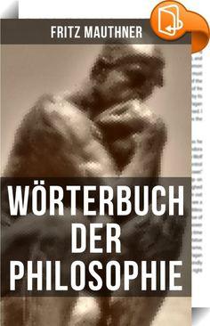 """Wörterbuch der Philosophie    :  Dieses eBook wurde mit einem funktionalen Layout erstellt und sorgfältig formatiert. Die Ausgabe ist mit interaktiven Inhalt und Begleitinformationen versehen, einfach zu navigieren und gut gegliedert. Aus dem Buch: """"Es gibt endlich Gespenster, welche erst aus philosophischen Systemen und aus der Logik in die Seele des Menschen eingedrungen sind und die ich die Gespenster des Theaters nenne; denn so viele philosophische Systeme erfunden und angenommen w..."""