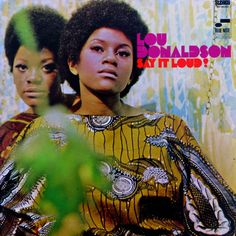 LOU DONALDSON - Say It Loud! ℗ 1968, Blue Note Records