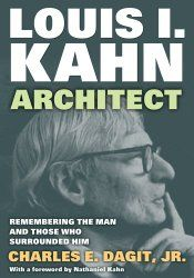 Louis I. Kahn--Architect: Remembering the Man and Those Who Surrounded Him