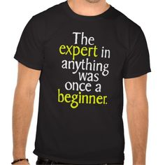 The Expert In Anything Was Once A Beginner Tshirt