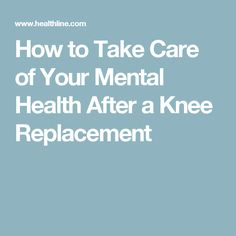 How to Take Care of Your Mental Health After a Knee Replacement Knee Surgery Recovery, Acl Recovery, Health Tips, Health Care, Mental Health, Knee Replacement Surgery, Knee Exercises, Knee Pain, Health Problems