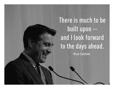"""""""There is much to be built upon, and I look forward to the days ahead."""" - Brian Sandoval"""