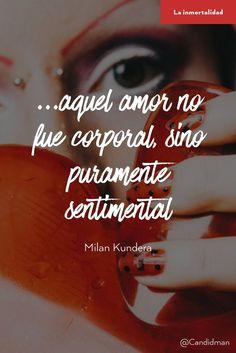 aquel amor no fue corporal sino puramente sentimental.  Milan Kundera  La inmortalidad  @Candidman     #Frases Frases Celebres Amor Candidman La Inmortalidad Milan Kundera @candidman