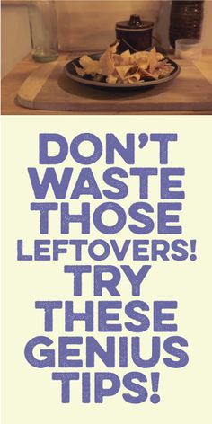 Don't Waste Those Leftovers! Try These GENIUS Tips!
