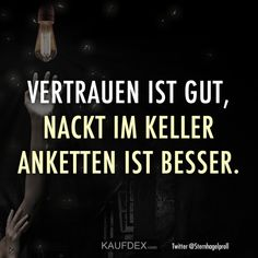 Trust is good, chaining naked in the cellar is better - Lustige - Zitate - Best Humor Funny Dom And Subs, Good Humor, Forever Love, Let Them Talk, Man Humor, Word Porn, To My Future Husband, Sarcasm, Life Lessons