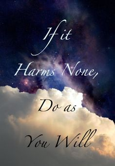 The Wiccan Rede; If it harms none, do as you will.
