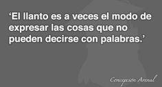 El #llanto es el modo de expresar las cosas que no pueden decirse con palabras - Concepción Arenal
