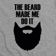 The Beard Made Me Do It TShirt - Tee Top Shirt funny humour beard hipster lumber sexual witty t-shirt geek comedy by TeesandThankyou on Etsy https://www.etsy.com/listing/222111652/the-beard-made-me-do-it-tshirt-tee-top