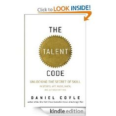 The Talent Code: Greatness Isn`t Born. It`s Grown. Here`s How.