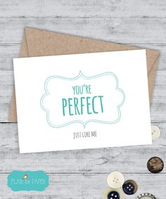 You're Perfect. Just like me. Funny Snarky Card by Flair & Paper on Etsy