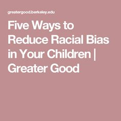 Five Ways to Reduce Racial Bias in Your Children |       Greater Good