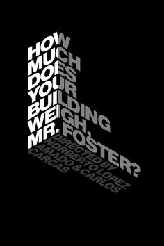 How Much Does Your Building Weigh, Mr. Foster? Poster design for Norman Foster's documentary film shown in Uruguay.