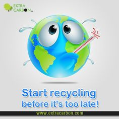 The temperature of our #Earth is increasing at dangerously. #Recycling is one of major steps we can take and #ExtraCarbon can help you with that. Click here to know more: http://www.extracarbon.com/