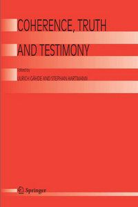 Coherence, truth and testimony / edited by Ulrich Gähde and Stephan Hartmann
