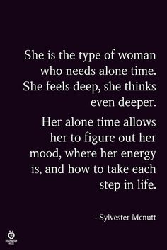 She Is The Type Of Woman Who Needs Alone Time. She Feels Deep, She Thinks Even Deeper - She is the type of woman who needs alone time. She feels deep, she thinks even deeper. Her alone ti - Dont Waste Time Quotes, Time Quotes Life, Wasting My Time Quotes, Time Quotes Relationship, Alone Time Quotes, Truth Quotes Life, Better Off Alone Quotes, Happiness Quotes, Wasting Time