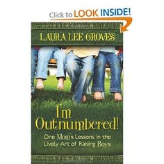 I'm Outnumbered!: One Mom's Lessons in the Lively Art of Raising Boys: Laura Lee Groves: 9780825427398: Amazon.com: Books