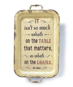 It isn't so much what's on the table that matters, as what's on the chairs.