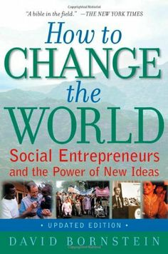 How to Change the World provides vivid profiles of social entrepreneurs. The book is an In Search of Excellence for social initiatives, intertwining personal stories, anecdotes, and analysis. Readers will discover how one person can make an astonishing difference in the world.