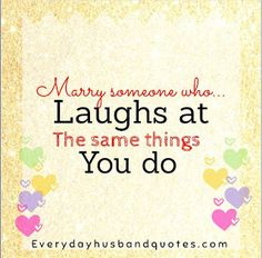 Husband Humor Quote: Marry someone who laughs at the same things you do. Love Quotes For Wife, Husband And Wife Love, Wife Quotes, Good Wife, New Quotes, Funny Quotes, Qoutes, Laughing Quotes, Husband Humor