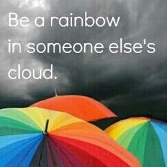 """Be the rainbow in someone else's cloud."" - Maya Angelou graphic by Christaneka"