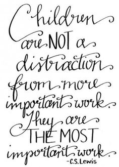 CS Lewis- children are our most important work. Quotes For Kids, Family Quotes, Great Quotes, Life Quotes, Inspirational Quotes, Quotes Children, Quotes Quotes, Young Mom Quotes, Child Quotes