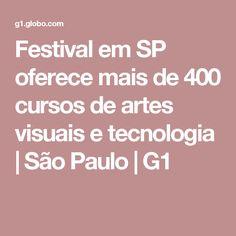 Festival em SP oferece mais de 400 cursos de artes visuais e tecnologia | São Paulo | G1