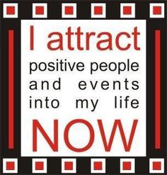 I attract positive people and events into my life NOW!