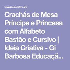 Crachás de Mesa Príncipe e Princesa com Alfabeto Bastão e  Cursivo   Ideia Criativa - Gi Barbosa Educação Infantil