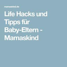Life Hacks und Tipps für Baby-Eltern - Mamaskind