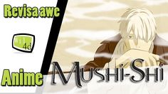 Mushi-shi : Revisa awe Anime! - análise completa