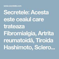 Secretele: Acesta este ceaiul care trateaza Fibromialgia, Artrita reumatoidă, Tiroida Hashimoto, Scleroza multiplă și Lupusul!