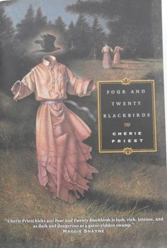 'Four and Twenty Blackbirds' by Cherie Priest. Cover Art by John Jude Palencar. Published by Tor, New York, October 2005.