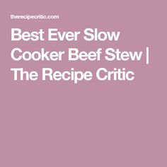 Best Ever Slow Cooker Beef Stew | The Recipe Critic