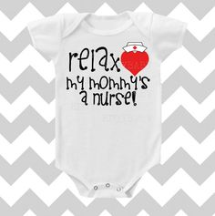 Relax My Mommy's a Nurse neutral Onesie by SimplyChicBabyShop