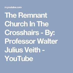 The Remnant Church In The Crosshairs - By: Professor Walter Julius Veith - YouTube