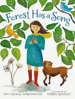 Forest Has a Song by Amy Ludwig Vanderwater, illus by Robbin Gourley Clarion, 2013 I shared a poem from this book for Poetry Friday?in celebration of its Cybils win in Poetry.