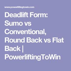 Deadlift Form: Sumo vs Conventional, Round Back vs Flat Back | PowerliftingToWin