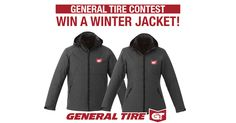 General Tire Contest Enter to Win a Winter Jacket. Value of $180 . Contest ends Nov 3, 2017.  CANADIAN RESIDENTS ONLY  (Excluding Quebec)