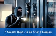 7 Crucial Things to Do After a Burglary
